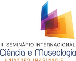 III Seminário Internacional Ciência e Museologia